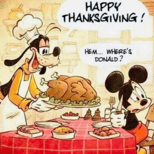 laughoutloud-club:  Plutttoooooooo… dinner is ready!: HAPPY  THANKSGIVING !  HEM... WHERE's  DONALD ? laughoutloud-club:  Plutttoooooooo… dinner is ready!