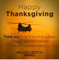Memes, 🤖, and Nra: Happy  Thanksgiving  Thank you to all of our Active Duty  Military, Law Enforcement  and First Responders!  NRA LIFE OFDUTYTv  BROWNELL ~CajunSpice