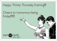Happy Thirsty Thursday Evening!!!!  Cheers to tomorrow being  Friday  cards  SOm  ee  user card