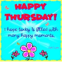 Happy Thursday! I hope today is is filled with many happy moments.  Spread Happiness with Jaki Lynn: HAPPY  THURSDAY  hope today ts litled with  many happy mements.  Jaki Lynn Happy Thursday! I hope today is is filled with many happy moments.  Spread Happiness with Jaki Lynn