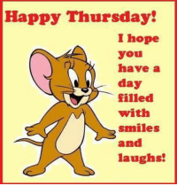 Happy Thursday, I hope you have a day filled with smiles and laughs: Happy Thursday  I hope  you  have a  day  filled  with  smiles  and  laughs! Happy Thursday, I hope you have a day filled with smiles and laughs