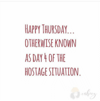 thursday: HAPPY THURSDAY  OTHERWISE KNOWN  AS DAY OF THE  HOSTAGE SITUATION