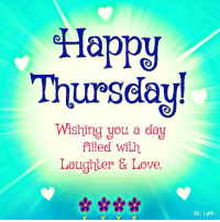 Happy Thursday!: Happy  Thursday!  Wishing you a day  filled with  Laughter & Love  Jaki Lyn Happy Thursday!