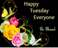 Happy Tuesday Everyone Be Blessed Happy Tuesday 3 ...