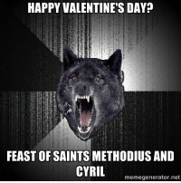 New Orleans Saints, Valentine's Day, and Happy: HAPPY VALENTINE'S DAY?  FEAST OF SAINTS METHODIUS AND  CYRIL  memegenerator.net <p>Happy Valentine&rsquo;s Day?</p> <p>Feast of Saints Methodius and Cyril!</p>