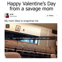 Memes, Savage, and Snapchat: Happy Valentine's Day  from a savage mom  5'16  Follow  @kevinillest  My mom likes to snapchat me  寸  look it's all the people who want to date you 😂😂😂