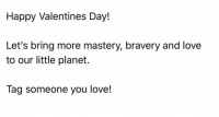 Love you All so much. Truly! Thanks for all the encouragement! Happy Valentine's day. Robin: Happy Valentines Day!  Let's bring more mastery, bravery and love  to our little planet.  Tag someone you love! Love you All so much. Truly! Thanks for all the encouragement! Happy Valentine's day. Robin