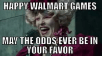 may the odds be ever in your favor: HAPPY WALMART GAMES  MAY THE ODDS EVER BE IN  YOUR FAVOR