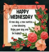From Us To You And Yours 🦋: HAPPY  WEDNESDAY  A new day, a new sunrise.  anew blessing.  Enjoy your day and  be happy From Us To You And Yours 🦋