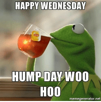 Wednesday: HAPPY WEDNESDAY  HUMP DAY WOO  H00  memegenerator.net