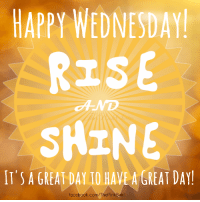 happy wednesday: HAPPY WEDNESDAY  RISE  SHINE  IT'S A GREAT DAY HAVE A GREAT DAY  facebook.com/ThePinkSwirl