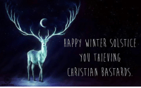 solstice: HAPPY WINTER SOLSTICE  CHRISTIAN BASTARDS