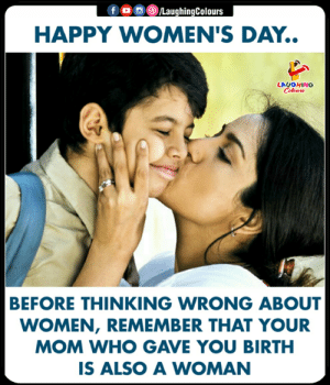 Happy, Women, and Indianpeoplefacebook: HAPPY WOMEN'S DAY..  LAUGHING  BEFORE THINKING WRONG ABOUT  WOMEN, REMEMBER THAT YOUR  MOM WHO GAVE YOU BIRTH  IS ALSO A WOMAN #WomensDay #HappyWomensDay #Mom #InternationalWomensDay