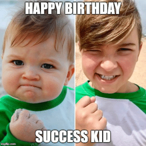 Guess, Guess Who, and Success: HAPPYBIRTHDAY  SUCCESS KID Guess who just turned 10?