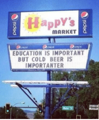 Can't argue with that logic https://t.co/dEjPW5rgYA: Happy's  O.  MARKET  cepss  EDUCATION IS IMPORTANT  BUT COLD BEER IS  IMPORTANTER Can't argue with that logic https://t.co/dEjPW5rgYA
