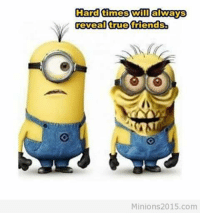 I'm actually speechless: Hard times will always  reveal true friends  Minions 2015.com I'm actually speechless
