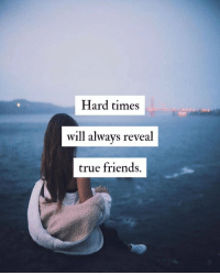 RT @itslifethought:: Hard times  will always reveal  true friends RT @itslifethought: