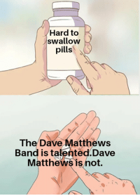 Mumble, Mumble, **Jam Session**: Hard to  swallow  pills  The Dave Matthews  Band is talented.Dave  Matthews is not. Mumble, Mumble, **Jam Session**