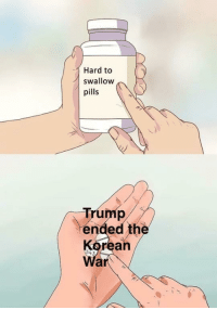 Politics Trump And Korean Hard To Swallow Pills Ended The War