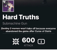 Destiny 2: Hard Truths  Submachine Gun  Destiny 2 memes won't take off because everyone  abandoned the game after Curse of Osiris  ATTACK