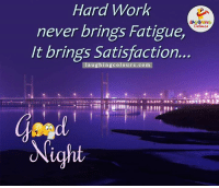 Indianpeoplefacebook, Satisfaction, and Fatigue: Hard Work  LA GHNG  never brings Fatigue,  It brings Satisfaction...  laughing colours.com  Night Good Night.. :)