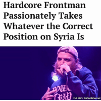 """""""He'd take Assad's side, but then he hailed the spirit of the Syrian rebels as 'why we're all here tonight.' I still don't exactly follow what he tried to say."""": Hardcore Frontman  Passionately Takes  Whatever the Correct  Position on Syria Is  Full Story: thehardtimes.net """"He'd take Assad's side, but then he hailed the spirit of the Syrian rebels as 'why we're all here tonight.' I still don't exactly follow what he tried to say."""""""