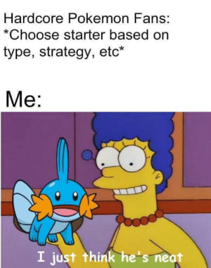 Memes, Pokemon, and Saw: Hardcore Pokemon Fans:  *Choose starter based on  type, strategy, etc*  Me:  I just think he's neat Saw this on r/memes, thought it belonged here.