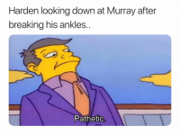 Basketball, Nba, and Sports: Harden looking down at Murray after  breaking his ankles.  Pathetic Cant walk straight after that 😂