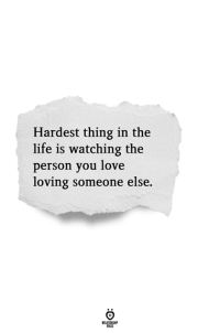 Life, Love, and Thing: Hardest thing in the  life is watching the  person you love  loving someone else.  ELATIONGH  SLES