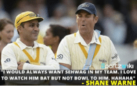 "Memes, Bowling, and Shane: HARDI!  Iki  por  ""I WOULD ALWAYS WANT SEHWAG IN MY TEAM. I LovE  TO WATCH HIM BAT BUT NOT BOWL TO HIM. HAHAHA""  SHANE WARNE Shane Warne on Virender Sehwag"