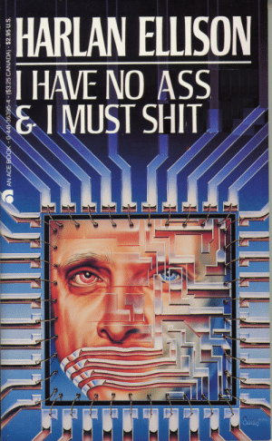 HNNG: HARLAN ELLISON  HAVE NO ASS  &I MUST SHIT  Swnt'  i82 HNNG