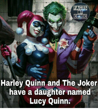 Facts, Joker, and Memes: Harley Quinn and The Joker  have a daughter named  Lucy Quinn. dccomics dcuniverse dcentertainment dccinematicuniverse dcfacts joker harleyquinn gothamcitysirens sucidesquad factsofcomics facts factsofcomic like4like commentforcomment