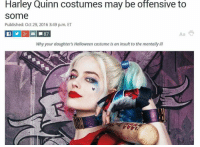 Lol what? -Dick Grayson: Harley Quinn costumes may be offensive to  Some  Published: Oct 29, 2016 3:49 p.m. ET  A a  Why your daughter's Halloween costume is an insult to the mentally ill Lol what? -Dick Grayson