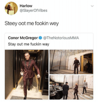 Conor McGregor, Memes, and 🤖: Harlow  @SlayerOfVibes  Steey oot me fookin wey  Conor McGregor @TheNotoriousMMA  Stay out me fuckin way I'm 💀