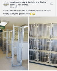 Control, Animal, and Got: Harrison County Animal Control Shelter  added 2 new photos  2 hrs  Such a wonderful month at the shelter!!!! We are now  empty! Everyone got adopted All adopted as they should be ❤️