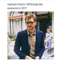 Harrison Ford, Memes, and Ford: Harrison Ford in 1978 looks like  everyone in 2017  AZA ATHENEE Follow @unilad 🔥🔥