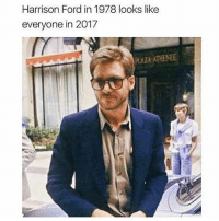 Harrison Ford, Ford, and Trendy: Harrison Ford in 1978 looks like  everyone in 2017  PLAZA ATHENEE 🤣🤣@unemployed_professors