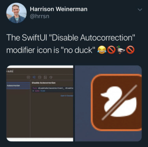 "Apple, Autocorrect, and Duck: Harrison Weinerman  @hrrsn  The SwiftUl ""Disable Autocorrection""  modifier icon is ""no duck""  auto  Disable Autocorrection  Autocorrection  func disableAutocorrection ( disable  some View  Open in Develop Even Apple's own devs know the biggest problem with autocorrect"