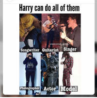 Harry can do all of them  onedirection galleryi  Songwriter Guitarist Singer  Photographer Actor Model  rt NEVER THOUGHT OF THST
