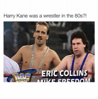 80s, Memes, and 🤖: Harry Kane was a wrestler in the 80s?!  ERIC COLLINS 😂😂😂