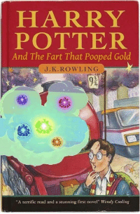 "Harry Potter, J. K. Rowling, and Potter: HARRY  POTTER  And The Fart That Pooped Gold  J.K.ROWLING  92  ""A terrific read and a stunning first novel Wendy Cooling"