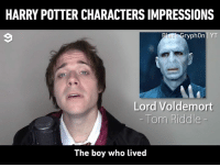 Dank, Definitely, and Harry Potter: HARRY POTTER CHARACTERS IMPRESSIONS  ryph0n IYT  Lord Voldemort  The boy who lived This guy is definitely a wizard.  By Black Gryph0n | YT