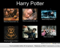 """<p>What people think Harry Potter does <a href=""""http://ift.tt/XcSa8T"""">http://ift.tt/XcSa8T</a></p>: Harry Potter  What society thinks I do.  What my friends think I do What my parents think I do  ORCRU  What I actually do.  ECTORS  What I think I do.  What Dumbledore thinks I  MEMES & FUNNY PICS  FRABZ.COM  You're probably better off not going to  MUGGLENET MEMES.COM <p>What people think Harry Potter does <a href=""""http://ift.tt/XcSa8T"""">http://ift.tt/XcSa8T</a></p>"""