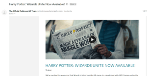 Harry Potter, Hello, and News: Harry Potter: Wizards Unite Now Available!D Inbox x  The Official Pokémon GO Team <hello@news.pokemongolive.com> Unsubscribe  to me  1:01  DAILY PROPHET  MAGIC APPEARS IN  MUGGLE WOKLD  HARRY POTTER: WIZARDS UNITE NOW AVAILABLE!  Trainer  We're excited to announce that Niantic's latest mobile AR game (co-developed with WB Games under the  SEVERE This felt weird to see, a Harry Potter game announced through a Pokemon newsletter.