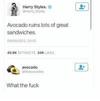 Avocado, Fuck, and Harry Styles: Harry Styles.  @Harry Styles  Avocado ruins lots of great  sandwiches  04/04/2012, 20:51  45.9K RETWEETS 34K LIKES  avocado  @itsavocados  What the fuck 🤣😂😂😂😂😂