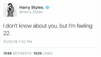 Harry Styles, Girl Memes, and Ims: Harry Styles.  @Harry Styles  I don't know about you, but I'm feeling  22  01/02/16 7:42 PM  104K  RETWEETS  102K  LIKES who did this 😩😂