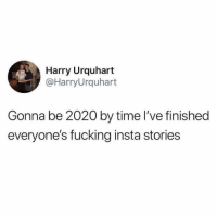 Fucking, Funny, and Shit: Harry Urquhart  @HarryUrquhart  Gonna be 2020 by time I've finished  everyone's fucking insta stories No need to post pictures of fireworks. We all see the same shit.
