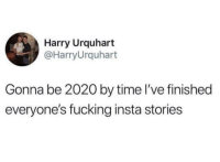 Fucking, Funny, and Time: Harry Urquhart  @HarryUrquhart  Gonna be 2020 by time l've finished  everyone's fucking insta stories For real. https://t.co/Y9H25Kxo1A