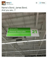 Dank, James Bond, and 🤖: Harry  @wroetoshaw  Follow  Name's Bond, James Bond.  And you are...?  biscuits  cheese biscuits