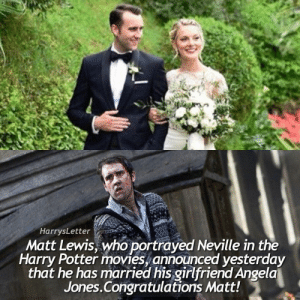 Happy Tuesday! What time is it where you are ? 9:52am: HarrysLetter  Matt Lewis, who portrayed Neville in the  Harry Potter movies, announced yesterday  that he has married his girlfriend Angela  Jones.Congratulations Matt! Happy Tuesday! What time is it where you are ? 9:52am
